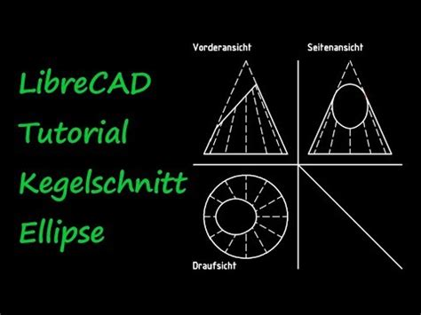 tutorial librecad youtube librecad tutorial dreitafelprojektion kegelschnitt ellipse