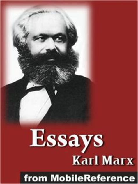 Karl Marx Essay by Essays By Karl Marx Including A Criticism Of The Hegelian Philosophy Of Right On The