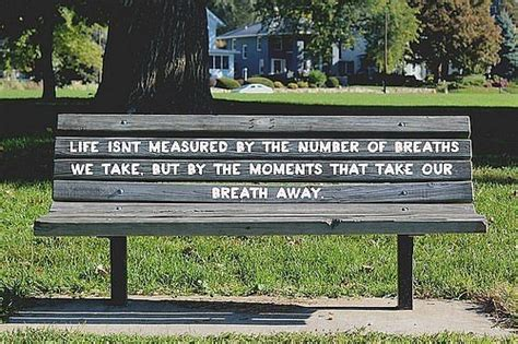 bench quotes moments that take our breath away quote picture