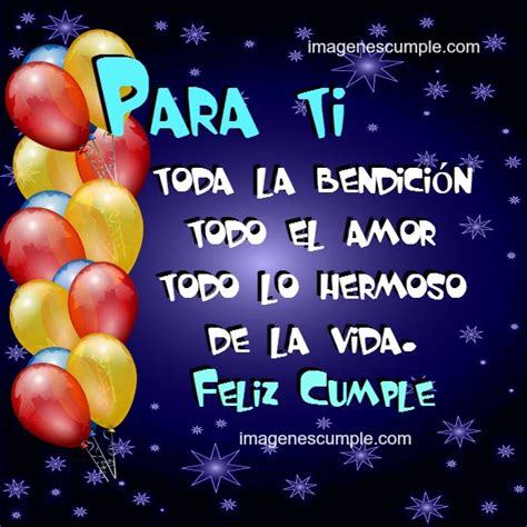 imagenes de cumpleaños con mensajes para ti todo lo hermoso de la vida feliz cumple