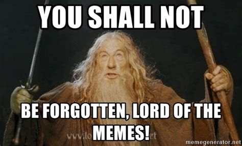 You Shall Not Pass Meme - you shall not be forgotten lord of the memes you shall