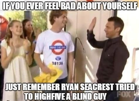 Ryan Seacrest High Five Blind Guy Meme - if you ever feel bad about yourself funny