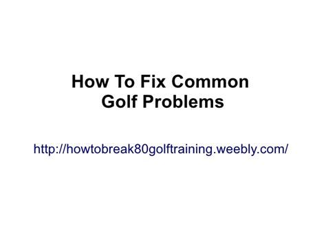 common golf swing problems how to fix common golf problems golf tutorial