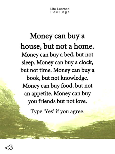 money can buy house but not home life learned feelings money can buy a house but not a home money can buy a bed but not