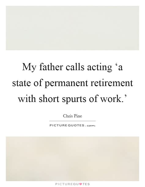 but i work for the viewers my permanent record my father calls acting a state of permanent retirement