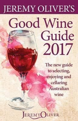 the new wine a genuinely helpful guide to everything you need to books oliver s wine guide 2017 oliver