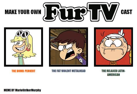 Build Your Meme - loud house fur tv cast meme by mariostrikermurphy on