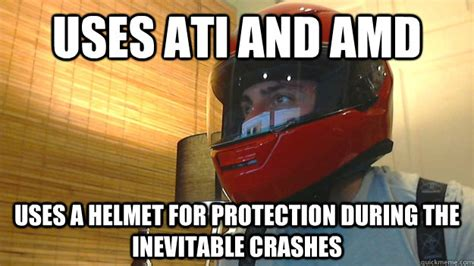 Amd Meme - uses ati and amd uses a helmet for protection during the
