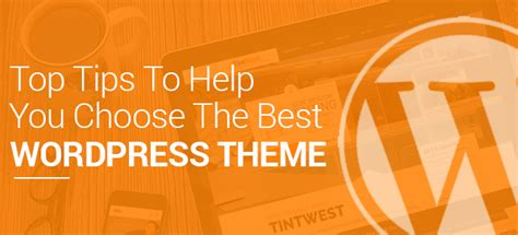 15 tips to help you choose the right visual content top tips to help you choose the best wordpress theme