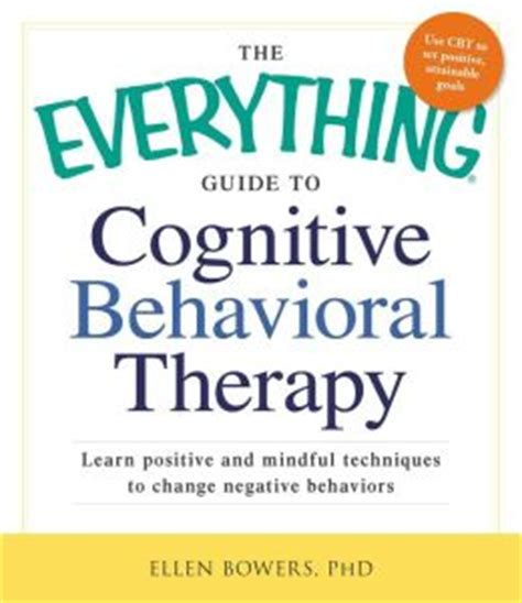cognitive behavioral therapy comprehensive beginner s guide to cognitive behavioral therapy for overcoming psychological problems volume 1 books the everything guide to cognitive behavioral therapy