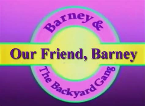 barney and the backyard gang the complete series our friend barney custom barney episode wiki