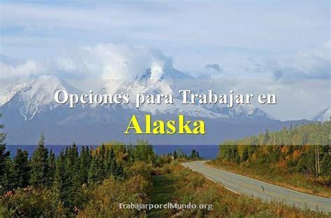 Of Alaska Fairbanks Mba by Opciones Para Trabajar En Alaska Trabajarporelmundo