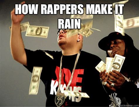Make It Rain Meme - make it rain rappers memes quickmeme