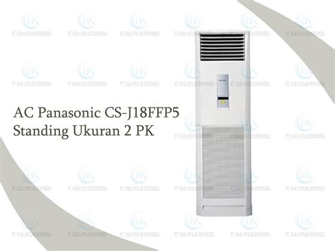 Ac Panasonic Setengah Pk jual ac panasonic cs j18ffp5 2 pk floor standing r410a