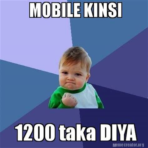 Mobile Meme - meme creator mobile kinsi 1200 taka diya meme generator