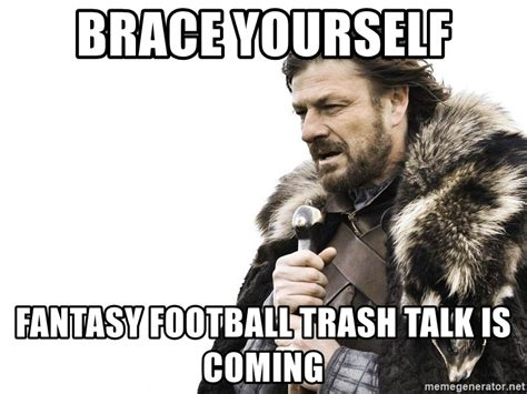 Fantasy Football Trash Talk Meme - brace yourself fantasy football trash talk is coming