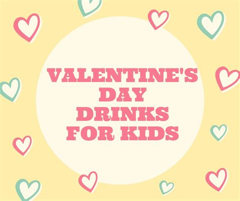 valentines day for children s day drinks for to enjoy on the side