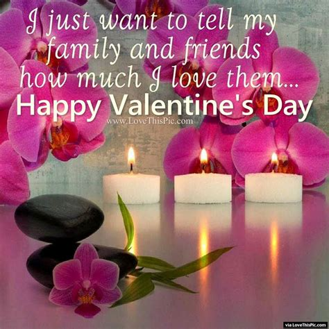 happy valentines day to friends and family i just wanted to tell my family and friends how much i