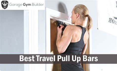 top pull up bars best travel pull up bar 2017