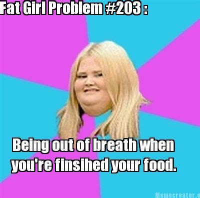 Fat Women Memes - damn straight fat girl problems hilarity and smiles