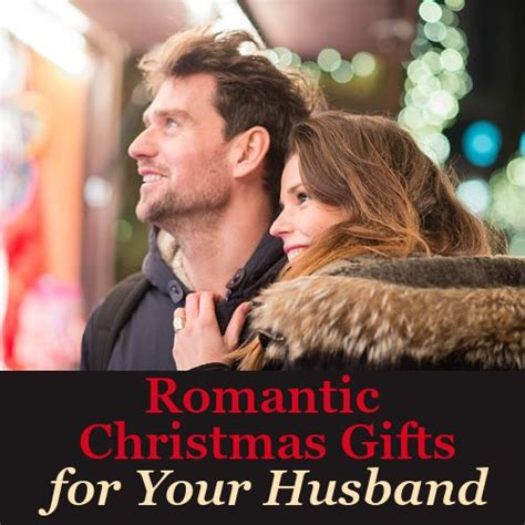 truly romantic christmas gifts for your husband