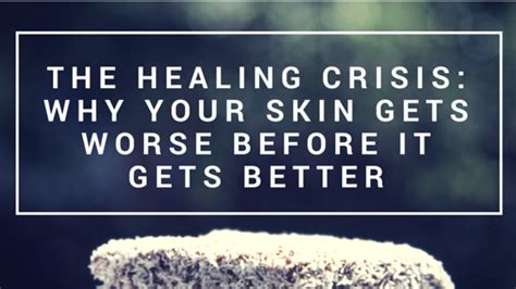 Detox Healing Crisis Symptoms by The Healing Crisis Why Your Skin Gets Worse Before It