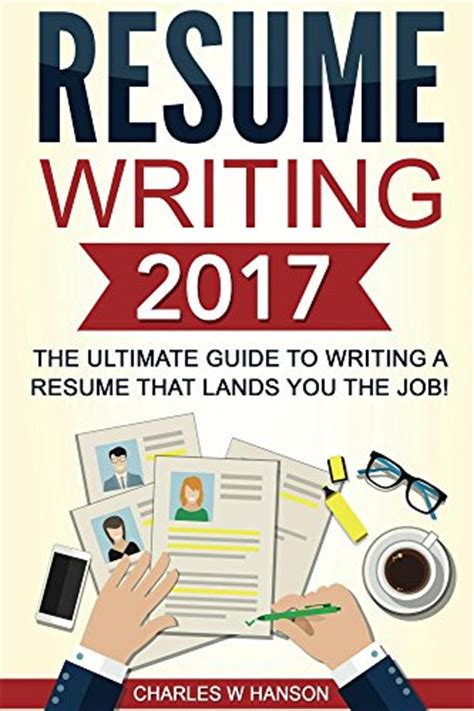 Resume Writing Deals Resume Writing 2017 The Ultimate Guide To Writing A Resume That Lands You The Resume