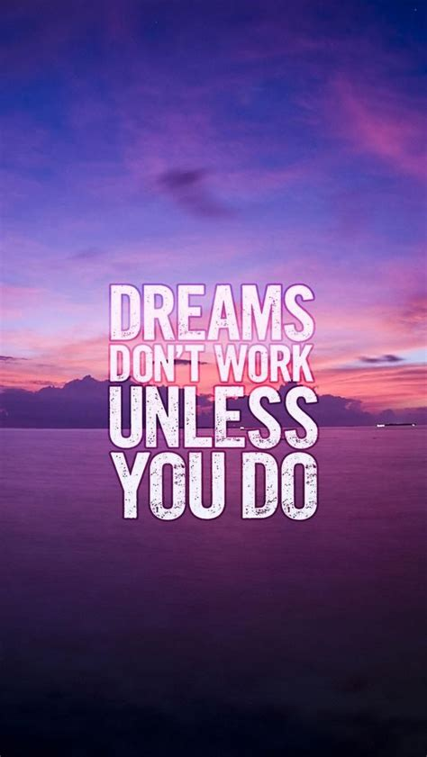 wallpaper for iphone inspirational dreams don t work unless you do motivational and