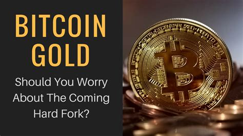 bitcoin gold hard fork bitcoin gold should you worry about the coming hard fork