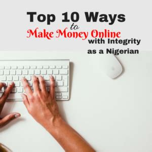 Top Ten Ways To Make Money Online - top 10 ways to make money online with integrity as a nigerian