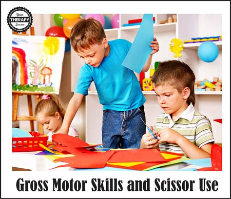 gross motor skills gross motor skills and scissor use your therapy source