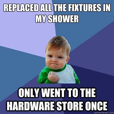Meme Store - replaced all the fixtures in my shower only went to the