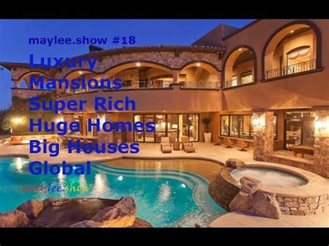 global houses luxury mansions super rich huge homes big houses global maylee show 18 youtube
