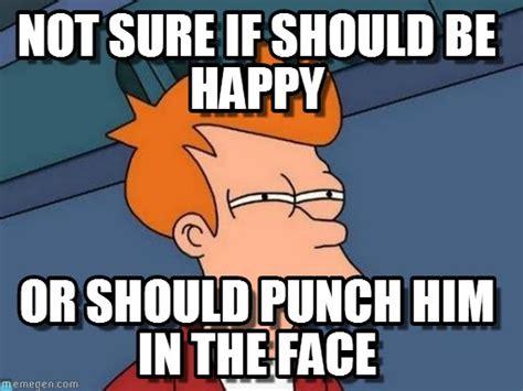 Be Happy Meme - not sure if should be happy futurama fry meme on memegen