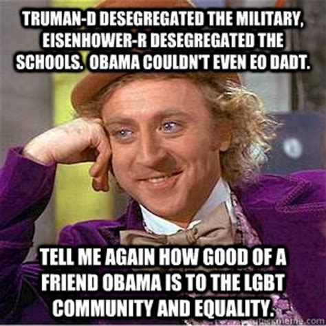 Gay Community Meme - truman d desegregated the military eisenhower r