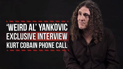 weird al yankovic kurt cobain weird al yankovic recalls kurt cobain phone call youtube