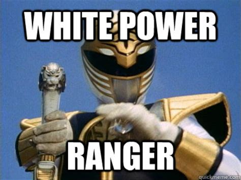 Power Ranger Meme - white power ranger power ranger quickmeme