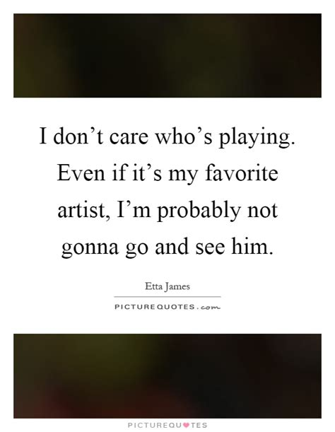 Whos And Whos Not Who Cares by I Don T Care Who S Even If It S My Favorite