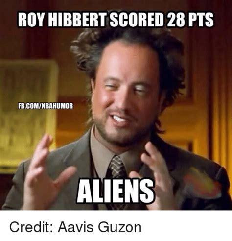 Roy Hibbert Memes - roy hibbert scored 28 pts fbcominbahumor aliens credit
