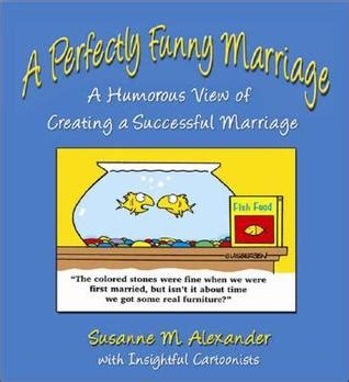 Wedding Anniversary Quotes Goodreads by A Perfectly Marriage A Humorous View Of Creating A