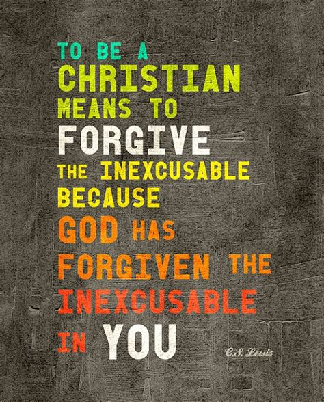 christian quotes quot to be a christian means to forgive the inexcusable