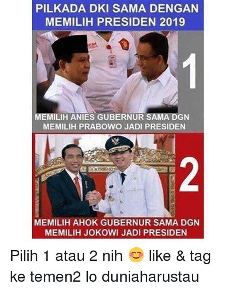 ahok presiden 2019 pilkada dki sama dengan memilih presiden 2019 memilihanies