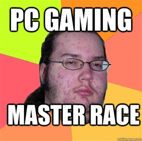 Pc Gamer Meme - image 508649 the glorious pc gaming master race