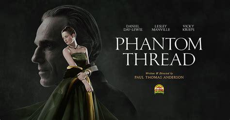 phantom thread paul s quot phantom thread quot opens in theaters