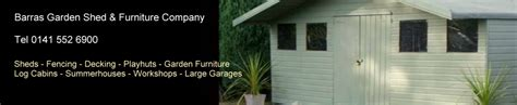 The Barras Shed Company by Barras Garden Shed Furniture Company In Glasgow Fencing Decking Log Cabins