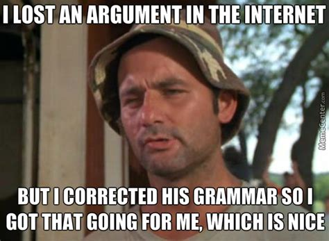 Correct Grammar Meme - if you cant win an argument correct their grammar instead