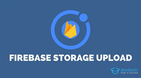 ionic tutorial firebase how to store files on firebase storage with ionic devdactic