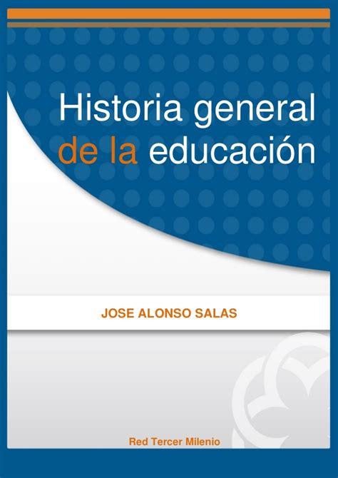 historia general de las 8467027533 historia general de la educacion