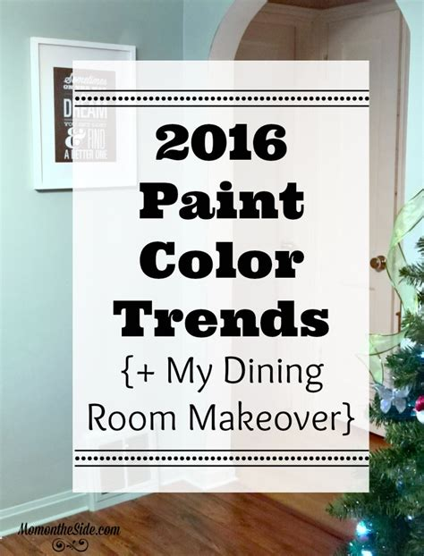 2016 paint color trends my dining room makeover on the side