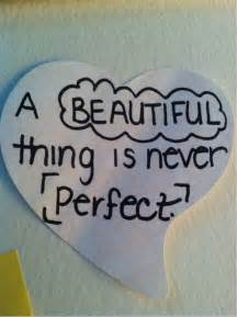 Best world beauty sayings a beautiful thing is never perfect